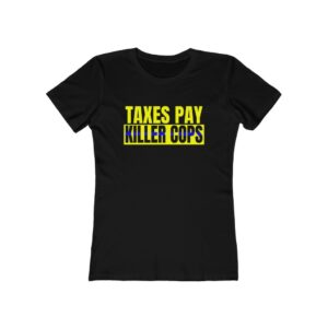 Taxes Pay Killer Cops Women's Tee