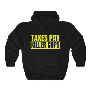 Taxes Pay Killer Cops Hoodie