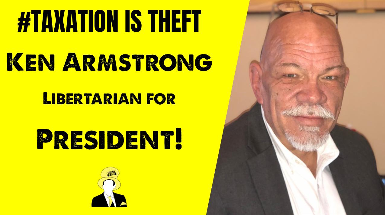 Ken Armstrong – Libertarian for President