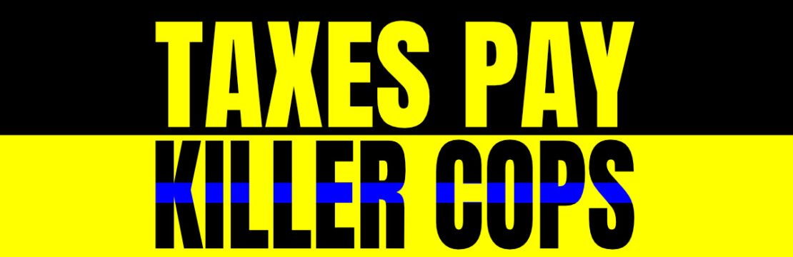 taxes pay killer cops 1