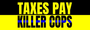 taxes pay killer cops 1