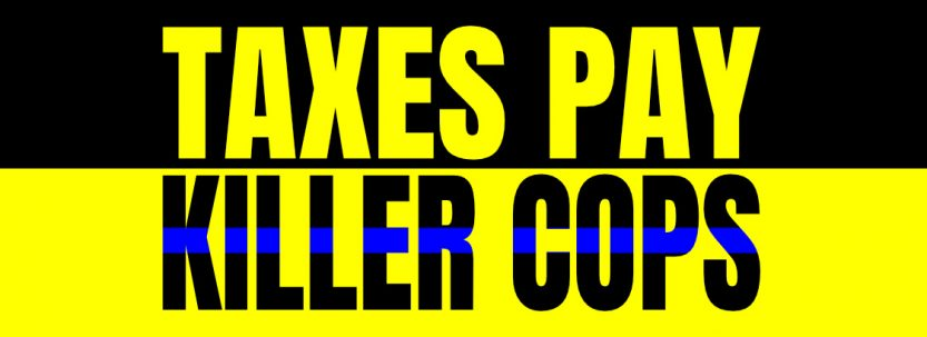 Taxes Pay Killer Cops