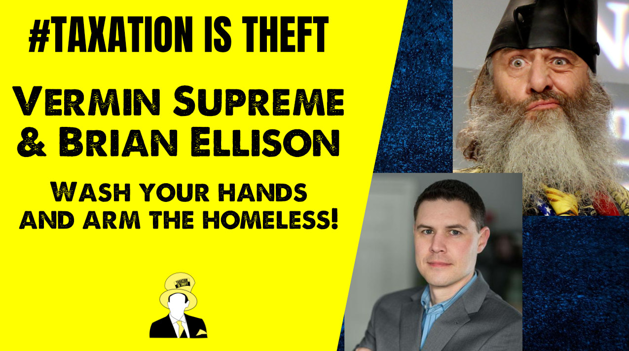 Vermin Supreme and Brian Ellison – Wash your hands and arm the homeless!