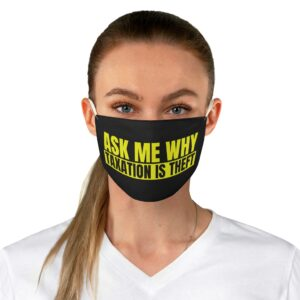 Ask Me Why Taxation Is Theft Face Mask