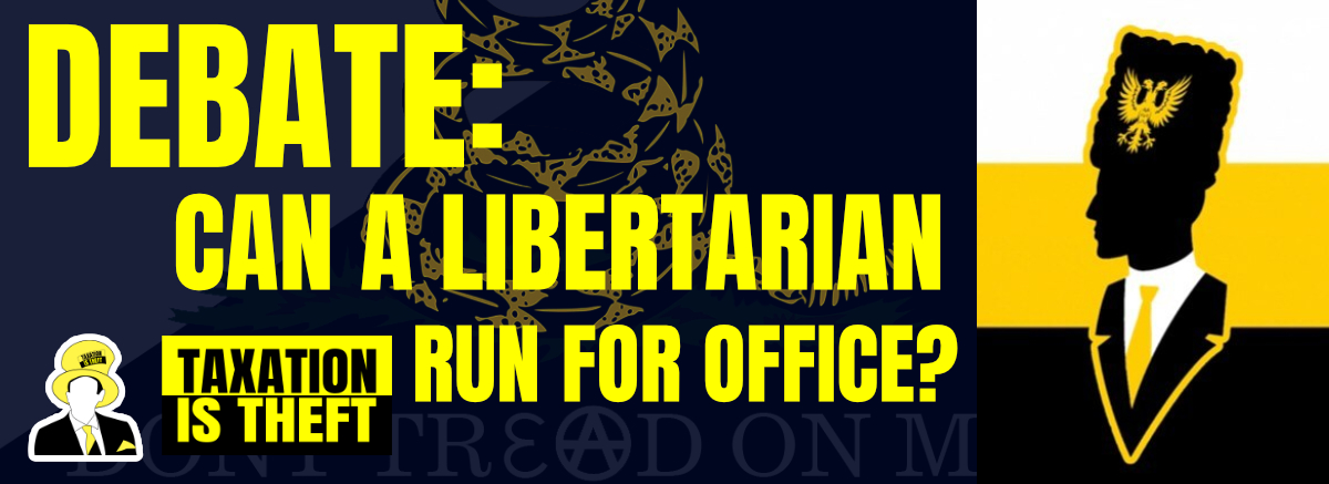 Debate: Can you be a real libertarian and also run for office?